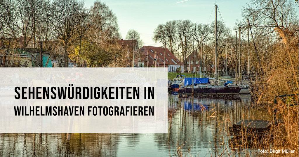 Sehenwürdigkeiten in Wilhelmshaven fotografieren